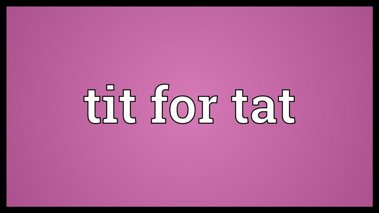tit for a tat